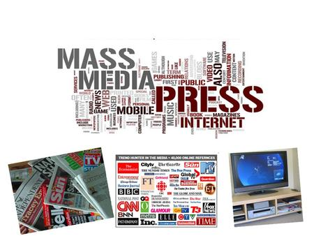 Mass Media Mass media is a broad concept. It includes