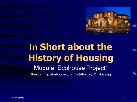 "04/09/20151 In Short about the History of Housing Module ""Ecohouse Project"" Source:"