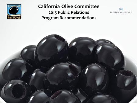 California Olive Committee 2015 Public Relations Program Recommendations.