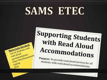 Supporting Students with Read Aloud Accommodations Purpose: To provide read aloud services for all students with read aloud accommodations. Materials Needed: