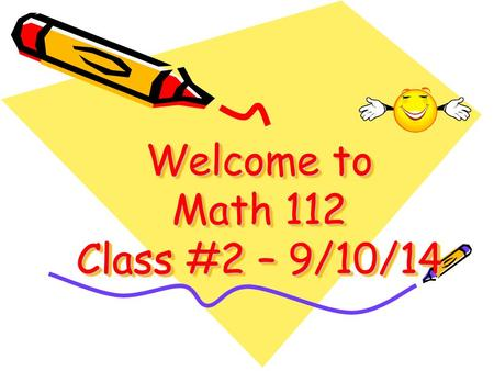 Welcome to Math 112 Class #2 – 9/10/14