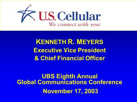 K ENNETH R. M EYERS Executive Vice President & Chief Financial Officer UBS Eighth Annual Global Communications Conference November 17, 2003.