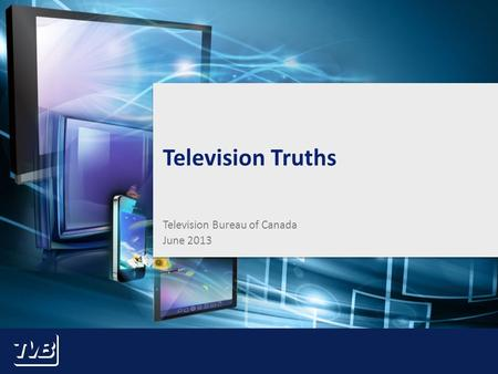 1 Television Truths Television Bureau of Canada June 2013.