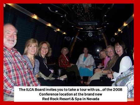 The ILCA Board invites you to take a tour with us…of the 2008 Conference location at the brand new Red Rock Resort & Spa in Nevada.