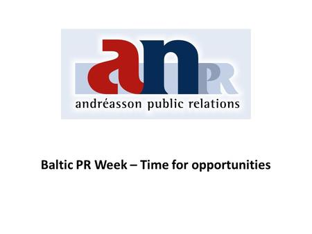 Baltic PR Week – Time for opportunities. Andréasson Public Relations Andréasson PR is one of Sweden's oldest PR-firms, founded by Petter Andréasson in.