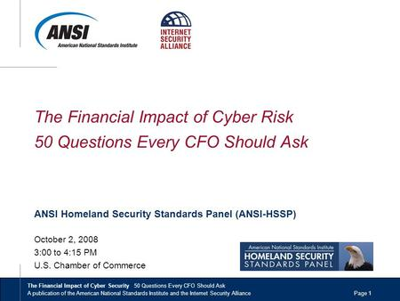 The Financial Impact of Cyber Security 50 Questions Every CFO Should Ask A publication of the American National Standards Institute and the Internet Security.