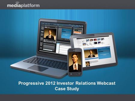 Progressive 2012 Investor Relations Webcast Case Study.