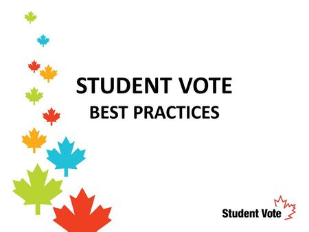 STUDENT VOTE BEST PRACTICES. #1 – Start with the basics Make sure students have an understanding of the roles and responsibilities of the three levels.