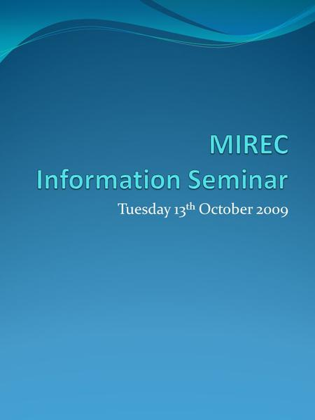 Tuesday 13 th October 2009. 6 MIREC Documents Procedures MIREC-1 - Terms of Reference & Procedure for MIREC Review of Research Projects Involving Human.