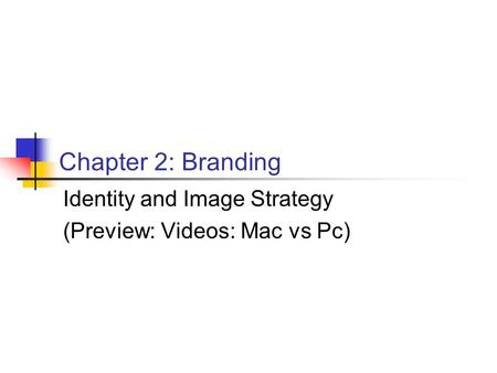 Chapter 2: Branding Identity and Image Strategy (Preview: Videos: Mac vs Pc)