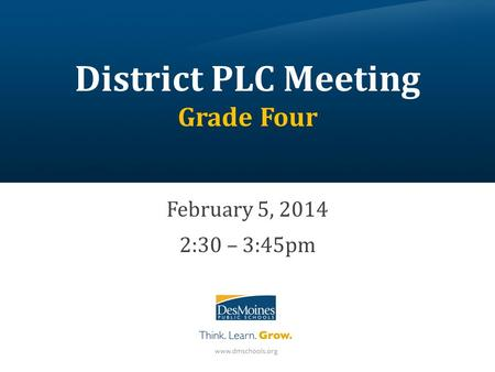 District PLC Meeting Grade Four February 5, 2014 2:30 – 3:45pm.