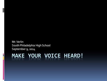 Mr. Verlin South Philadelphia High School September 9, 2014.
