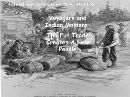 Voyagers and Indian Maidens: The Fur Trade Creates A New People
