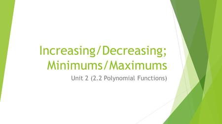 Increasing/Decreasing; Minimums/Maximums Unit 2 (2.2 Polynomial Functions)