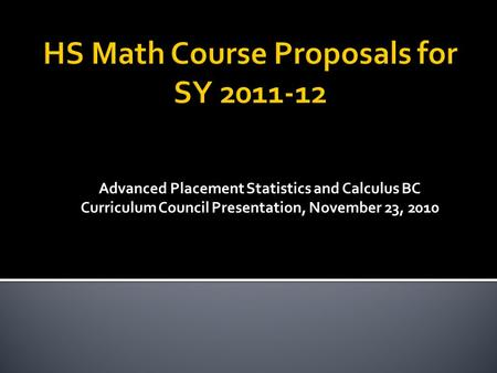 Advanced Placement Statistics and Calculus BC Curriculum Council Presentation, November 23, 2010.