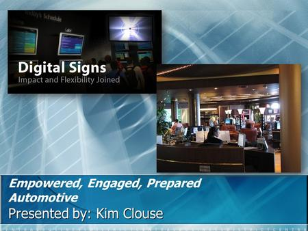 Empowered, Engaged, Prepared Automotive Presented by: Kim Clouse.