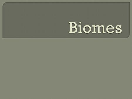 A biome is one of Earth's large ecosystems, with its own kind of climate, soil, plants, and animals.