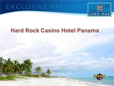 Hard Rock Casino Hotel Panama. Why choose Panama? Why choose Hard Rock International The Hard Rock Hotel Panama – Overview – Location – Design Approach.