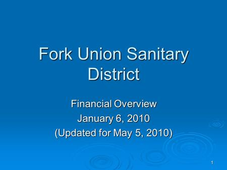 1 Fork Union Sanitary District Financial Overview January 6, 2010 (Updated for May 5, 2010)