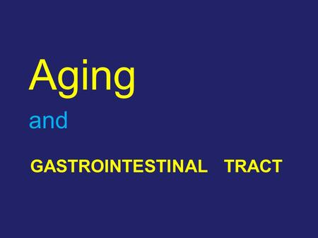 TRACT GASTROINTESTINAL Aging and. What IS Aging?