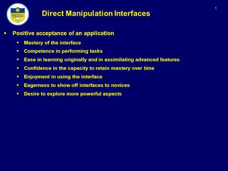 1 Direct Manipulation Interfaces  Positive acceptance <strong>of</strong> an application  Mastery <strong>of</strong> the interface  Competence in performing tasks  Ease in learning.