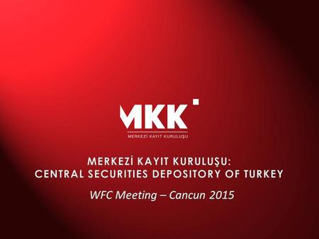 MKK in Brief  Central Securities Depository of Turkish Capital Markets for all dematerialized securities  Turkish capital market is fully dematerialized.