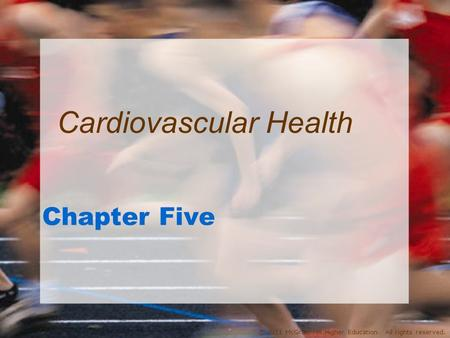 © 2011 McGraw-Hill Higher Education. All rights reserved. Chapter Five Cardiovascular Health.
