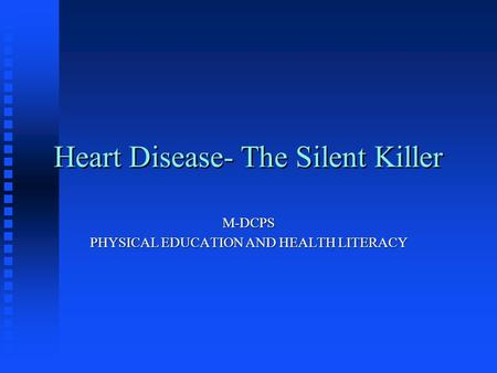 Heart Disease- The Silent Killer M-DCPS PHYSICAL EDUCATION AND HEALTH LITERACY.