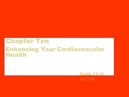 Chapter Ten Enhancing Your Cardiovascular Health Health Ch 10 10/27/09.