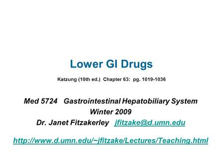 Lower GI Drugs Katzung (10th ed.) Chapter 63: pg. 1019-1036 Med 5724 Gastrointestinal Hepatobiliary System Winter 2009 Dr. Janet Fitzakerley