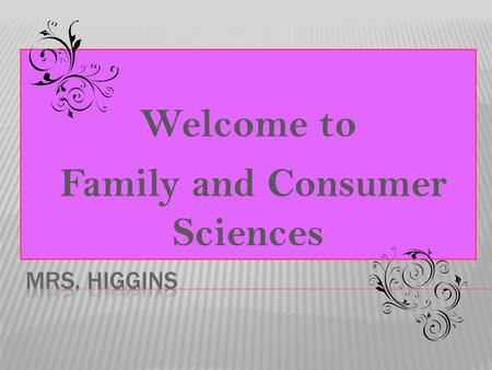 Welcome to Family and Consumer Sciences.  Married to Brandon Higgins,  Insurance Agent in Tishomingo,OK.  Two children,  Peyton 7 years old and Boston.