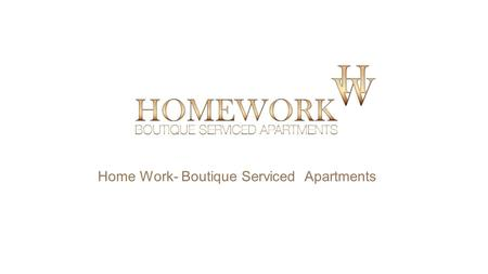 Home Work- Boutique Serviced Apartments. Make your worlds meet! Discover the joy of 'HOMEWORK' like never before.