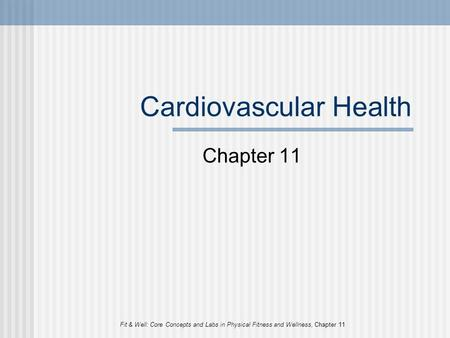 Fit & Well: Core Concepts and Labs in Physical Fitness and Wellness, Chapter 11 Cardiovascular Health Chapter 11.