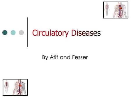 By Atif and Fesser Introduction The world population is 6.2 billion and growing Last year 60 million people died Circulatory diseases such as coronary.