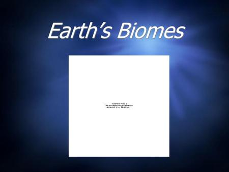 Earth's Biomes.  Abiotic and biotic factors influence the structure and dynamics of aquatic biomes  Varying combinations of both biotic and abiotic.
