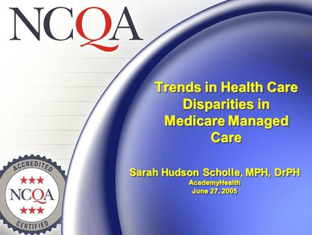 Trends in Health Care Disparities in Medicare Managed Care Sarah Hudson Scholle, MPH, DrPH AcademyHealth June 27, 2005.