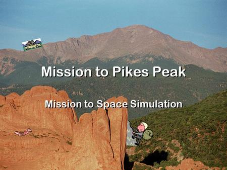 Mission to Pikes Peak Mission to Space Simulation.