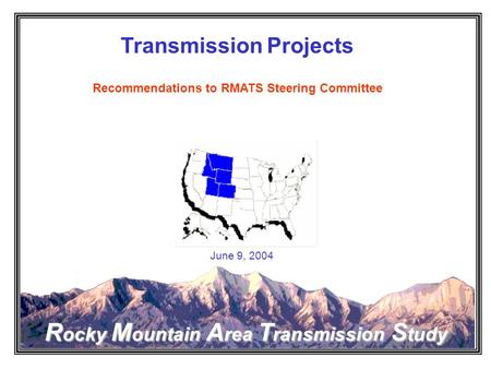Rocky Mountain Area Transmission Study Transmission Projects Recommendations to RMATS Steering Committee June 9, 2004.