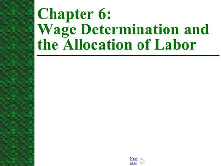 Next page Chapter 6: Wage Determination and the Allocation of Labor.