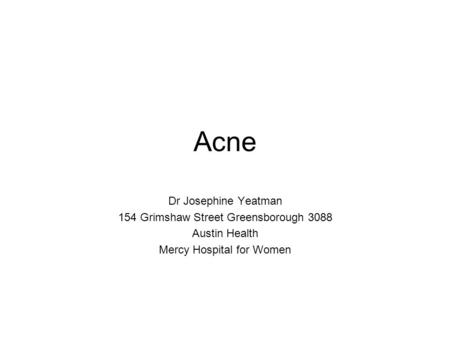 Acne Dr Josephine Yeatman 154 Grimshaw Street Greensborough 3088 Austin Health Mercy Hospital for Women.