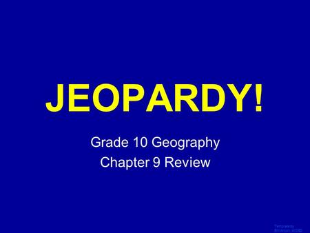 Template by Bill Arcuri, WCSD Click Once to Begin JEOPARDY! Grade 10 Geography Chapter 9 Review.