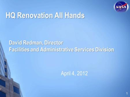 David Redman, Director Facilities and Administrative Services Division April 4, 2012 1 HQ Renovation All Hands.
