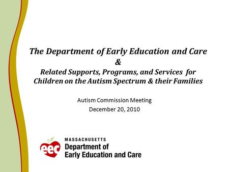 The Department of Early Education and Care & Related Supports, Programs, and Services for Children on the Autism Spectrum & their Families Autism Commission.