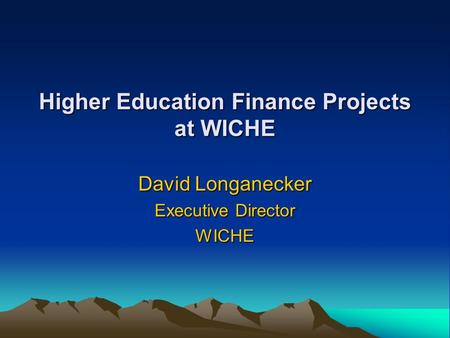 Higher Education Finance Projects at WICHE David Longanecker Executive Director WICHE.