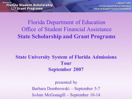 State University System of Florida Admissions Tour September 2007 presented by Barbara Dombrowski – September 5-7 JoAnn McGonagill – September 10-14 Florida.