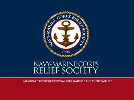 MAKING A DIFFERENCE FOR SAILORS, MARINES AND THEIR FAMILIES.