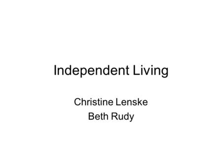 Independent Living Christine Lenske Beth Rudy. Agenda Enhancement Background Review Requirements –Tracking Independent Living Services –Self Reported.