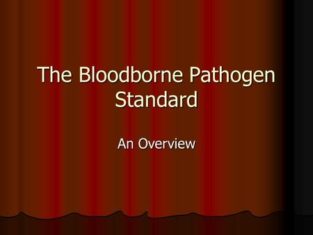 The Bloodborne Pathogen Standard An Overview. The Standard In 1990, OSHA (Occupational Safety and Health Administration), developed the Bloodborne Pathogen.