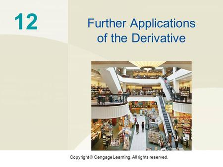 Copyright © Cengage Learning. All rights reserved. 12 Further Applications of the Derivative.