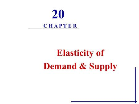 Elasticity of Demand & Supply 20 C H A P T E R Price Elasticity of Demand  The law of demand tells us that consumers will respond to a price decrease.